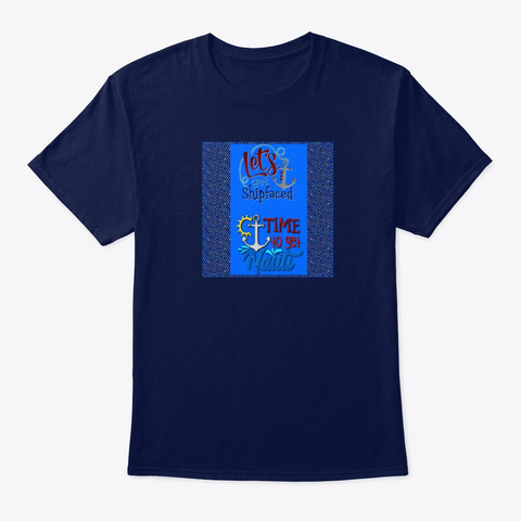Let's Get Ship Faced Nautical Tee Shirt Navy T-Shirt Front