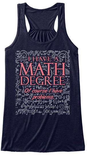 I Have A Math Degree Of Course I Have Problems Midnight T-Shirt Front