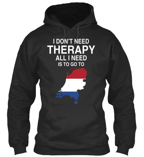 I Don't Need Therapy All I Need Is To Go To Netherlands Jet Black T-Shirt Front