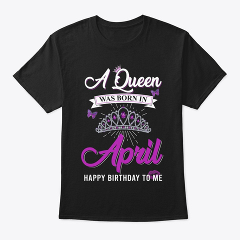 A Queen Was Born In April Black T-Shirt Front