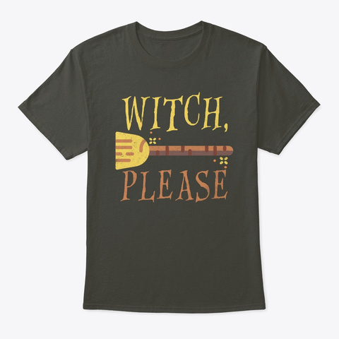 Witch, Please   Broom   Halloween Smoke Gray T-Shirt Front