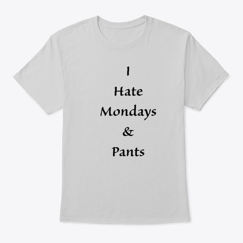 I Hate Mondays & Pants Light Steel T-Shirt Front