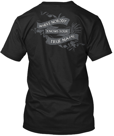 Where Nobody Knows Your True Name Black T-Shirt Back