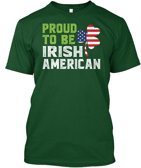 Proud To Be Irish American Deep Forest T-Shirt Front