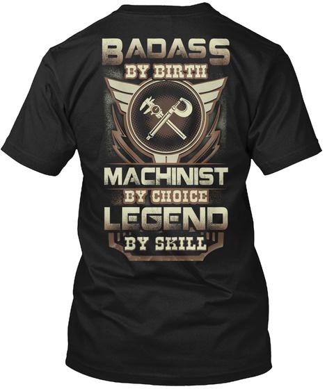 Badass By Birth Machinist By Choice Legend By Skill Black T-Shirt Back