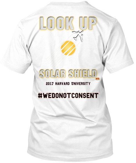 Look Up Solar Shield Rfb 2017 Harvard University #Wedonotconsent White T-Shirt Back
