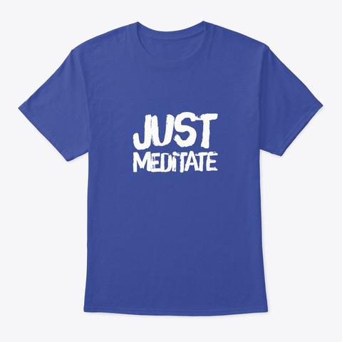 Just Meditate Deep Royal T-Shirt Front