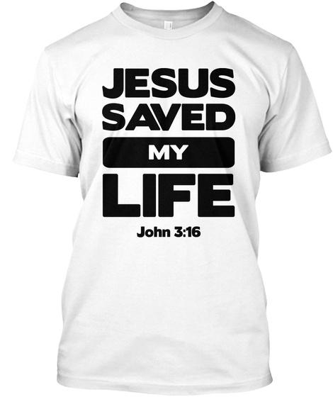 Jesus Saved My Life John 3:16 White T-Shirt Front