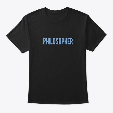 Tshirt Gifts For Philosophers Black T-Shirt Front