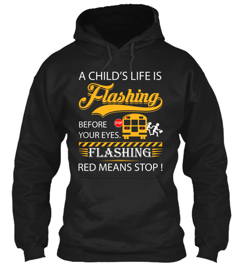A Child's Life Is Flashing Before Your Eyes. Stop Flashing Red Means Stop!  Black T-Shirt Front