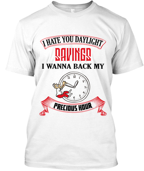 Daylight Savings Time 7 White T-Shirt Front