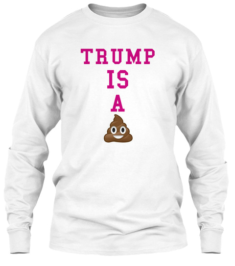 Trump Is A White T-Shirt Front