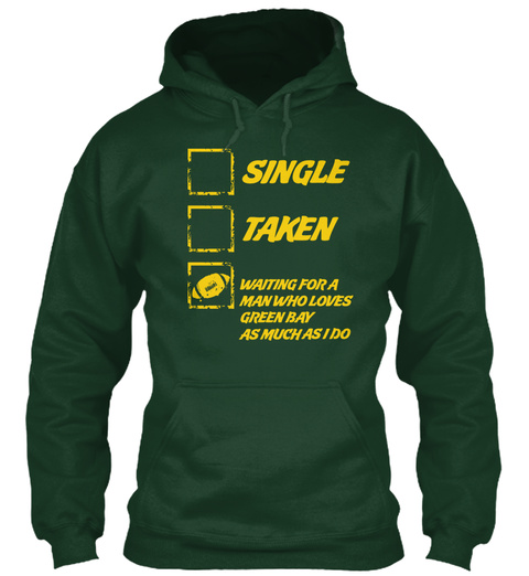 Single Taken Waiting For A Man Who Loves Green Bay As Much As I Do Forest Green T-Shirt Front