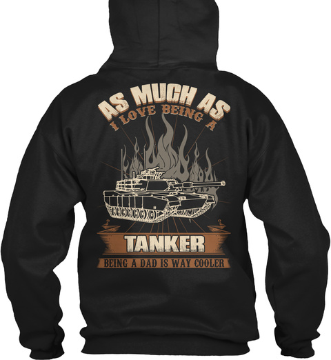 As Much As I Love Being A Tanker Being A Dad Is Way Cooler Black T-Shirt Back