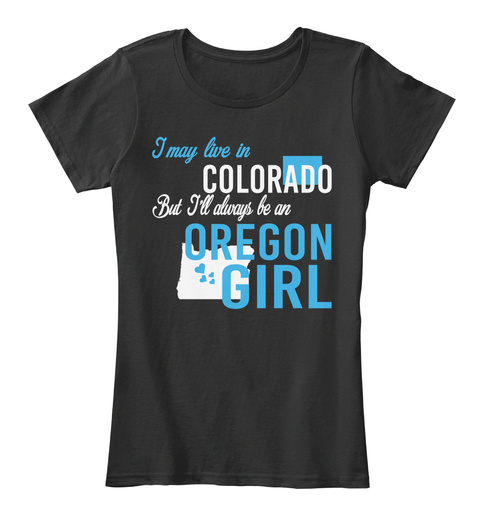 I May Live In Colorado But Always Be An Oregon Girl  Black T-Shirt Front