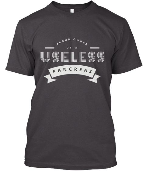 Proud Owner Of A Useless Pancreas Heathered Charcoal  T-Shirt Front