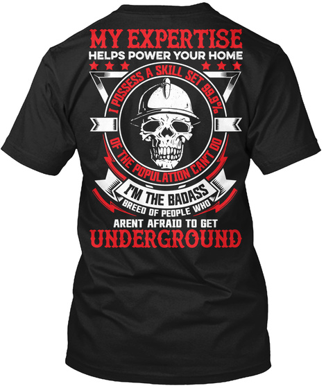Underground Mafia My Expertise Helps Power Your Home I Posses A Skill Set 99.9% Of The Population Can't Do I'm The... Black T-Shirt Back