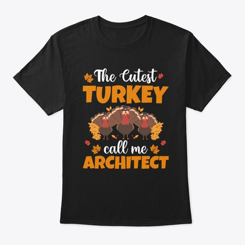 The Cutest Turkey Call Me Architect Tee Black T-Shirt Front