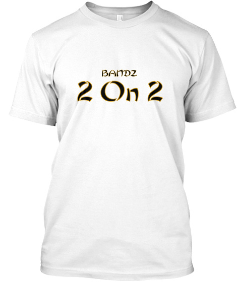 Bandz 2 On 2 White T-Shirt Front