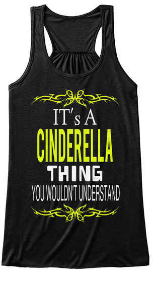 Its A Cinderella Thing You Wouldn't Understand Black T-Shirt Front