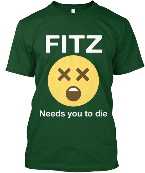 Fitz Needs You To Die Forest Green  T-Shirt Front