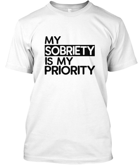 My Sobriety Is My Priority  Alcoholic White T-Shirt Front