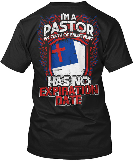 I'm A Pastor My Oath Of Enlistment Has No Expiration Date. Black T-Shirt Back