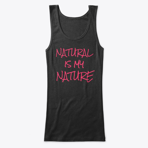 Natural Is My Nature Black T-Shirt Front