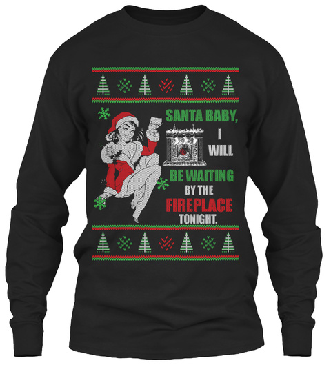 Santa Baby, I Will Be Waiting By The Fireplace Tonight. Black T-Shirt Front