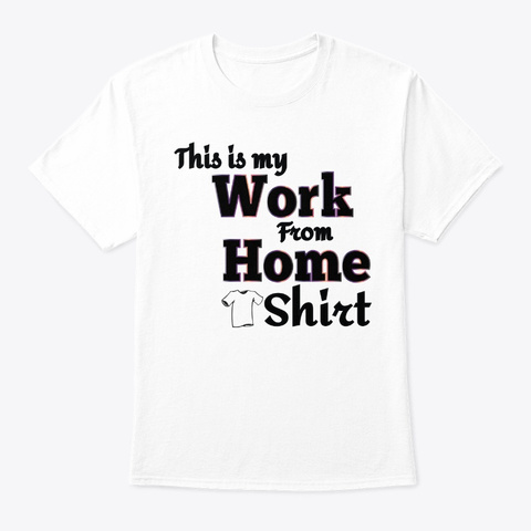 Your Work From Home Shirt White Maglietta Front