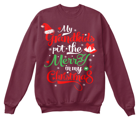 My Grandkids Put The Merry In My Christmas Burgundy T-Shirt Front