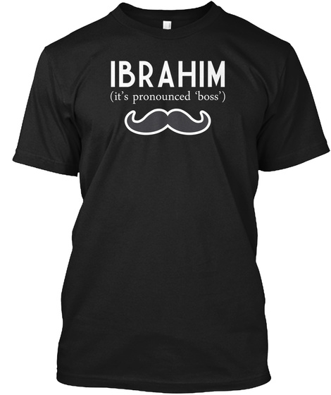 Ibrahim It's Pronounced Boss Black T-Shirt Front