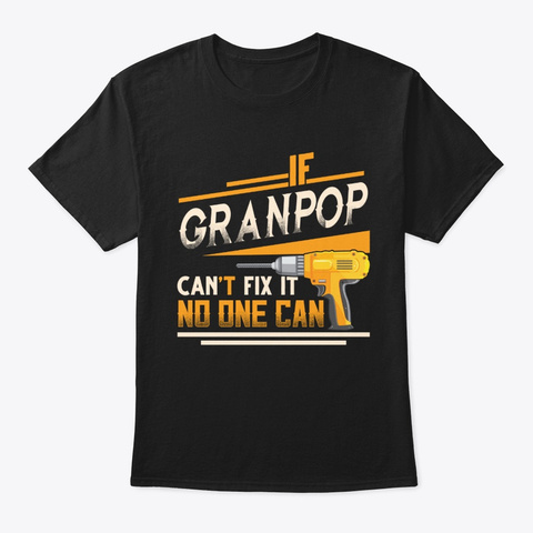 Funny Christmas Gifts Granpop Can't Fix Black T-Shirt Front