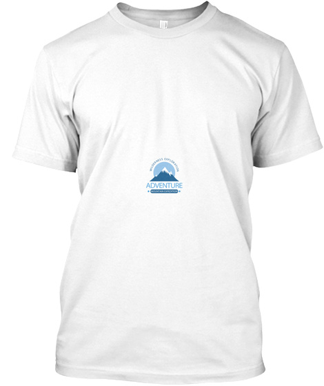 Wilderness Exploration Adventure Mountain Expedition White T-Shirt Front