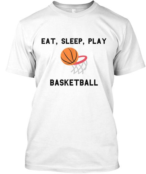Eat, Sleep, Play Basketball White T-Shirt Front