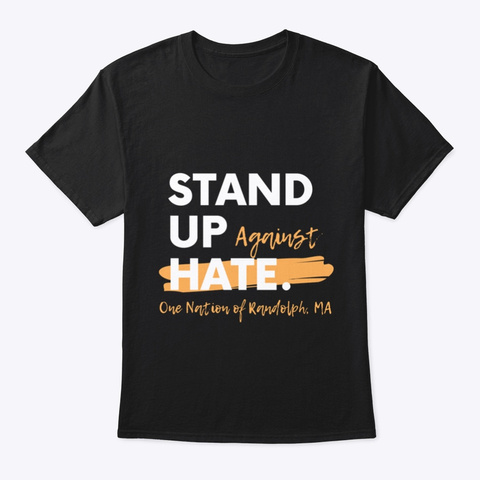 Stand Up Against Hate In Randolph  Black T-Shirt Front