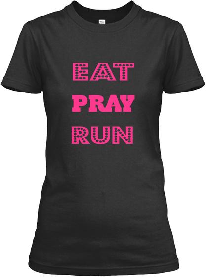 Eat Pray Run Black T-Shirt Front