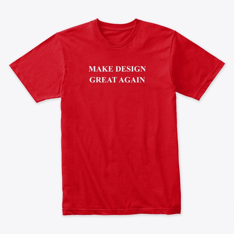 Make Design Great Again Red T-Shirt Front