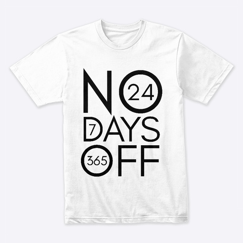 No Days Off White T-Shirt Front