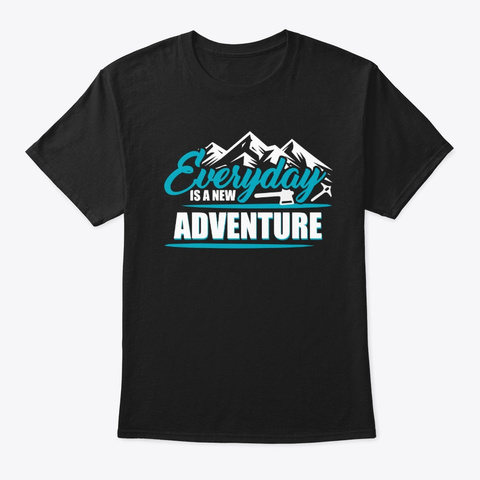 Everyday Is A New Adventure   Travel Black T-Shirt Front
