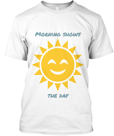 Morning Shows The Day White T-Shirt Front