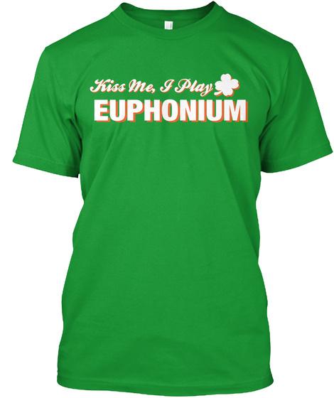 Kiss Me, I Play Euphonium Kelly Green T-Shirt Front