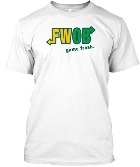Fwob Game Fresh. White T-Shirt Front