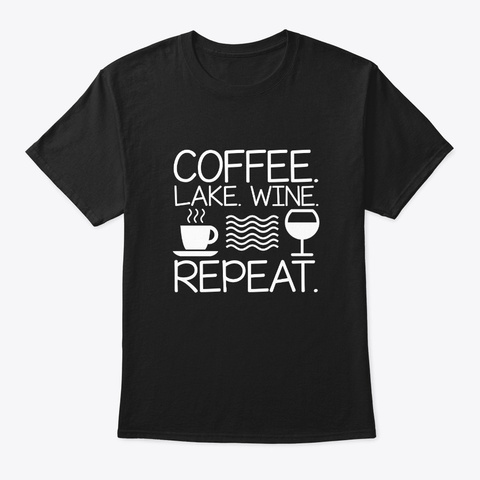 Coffee Lake Wine Repeat Funny Saying Shi Black T-Shirt Front