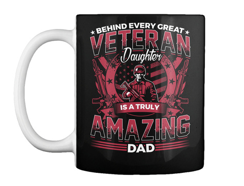 Behind Every Great Veteran Daughter Is A Truly Amazing Dad Black Mug Front