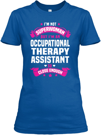 I'm Not Superwoman But I'm An Occupational Therapy Assistant So Close Enough Royal T-Shirt Front