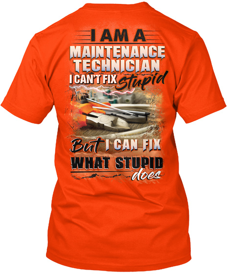 I Am A Maintenance Technician I Can't Fix Stupid But I Can Fix What Stupid Does Orange T-Shirt Back