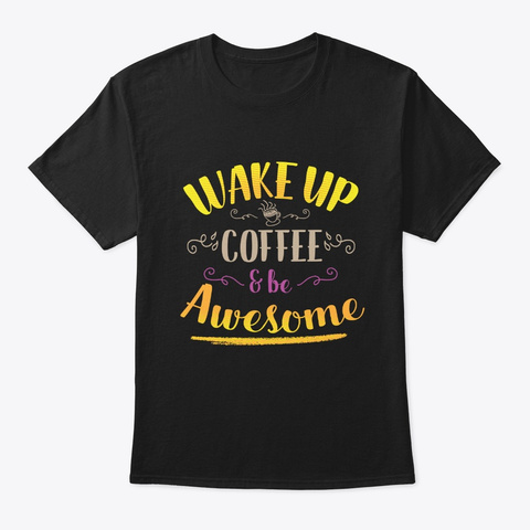 Wake Up, Coffee And Be Awesome T Shirt Black T-Shirt Front