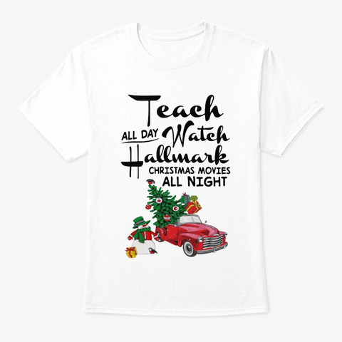 Teach Hallmark Christmas Movies Shirt White T-Shirt Front