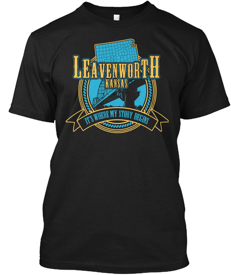 Leavenworth Kansas Its Where My Story Begins Black T-Shirt Front